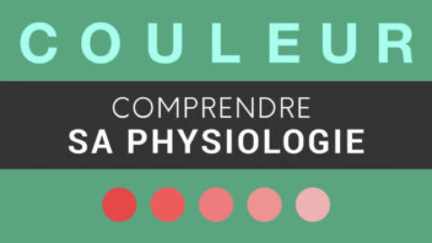 COULEUR – Comprendre sa physiologie